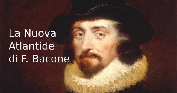 La Nuova Atlantide di F. Bacone, riassunto e commento