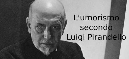 L'umorismo secondo Luigi Pirandello