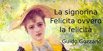 La Signorina Felicita ovvero la felicità, analisi e commento