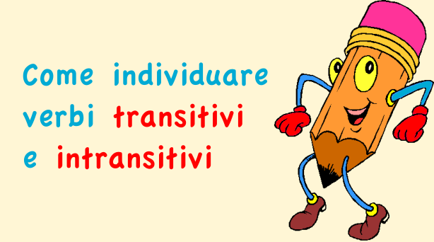 Come individuare i verbi transitivi e intransitivi